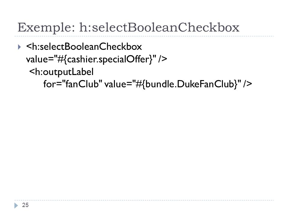 Exemple: h:selectBooleanCheckbox