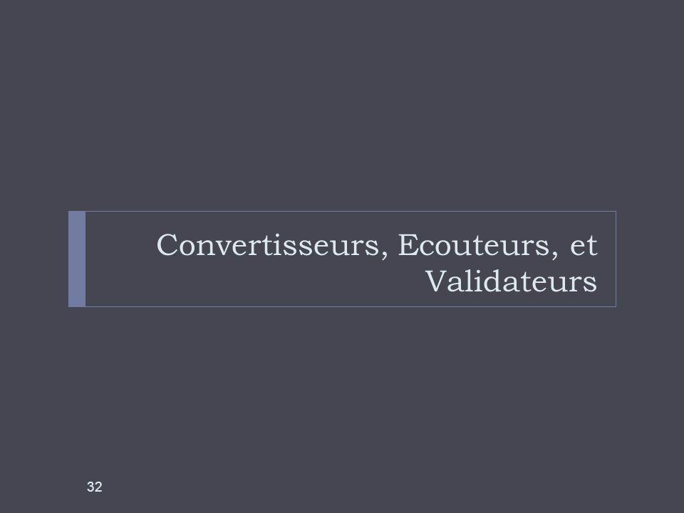 Convertisseurs, Ecouteurs, et Validateurs