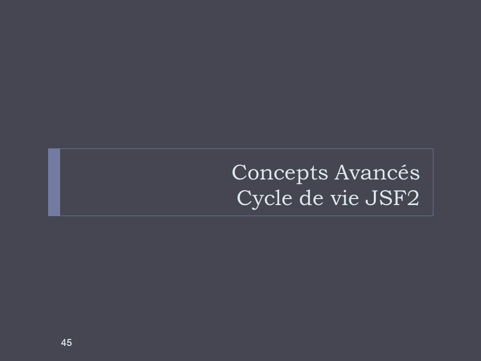 Concepts Avancés Cycle de vie JSF2