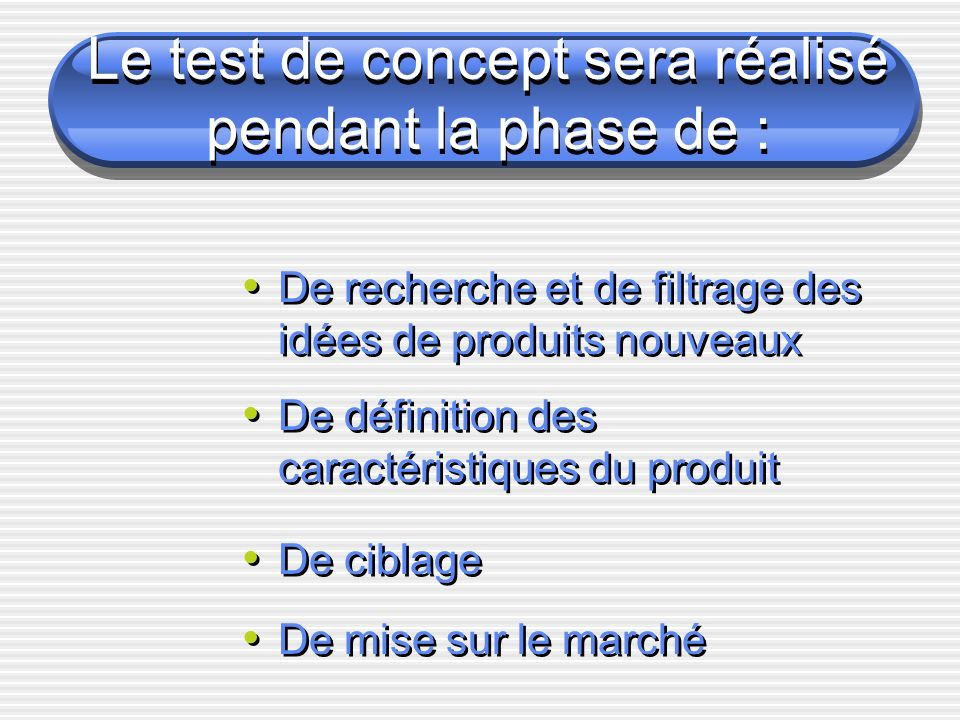 Le test de concept sera réalisé pendant la phase de :
