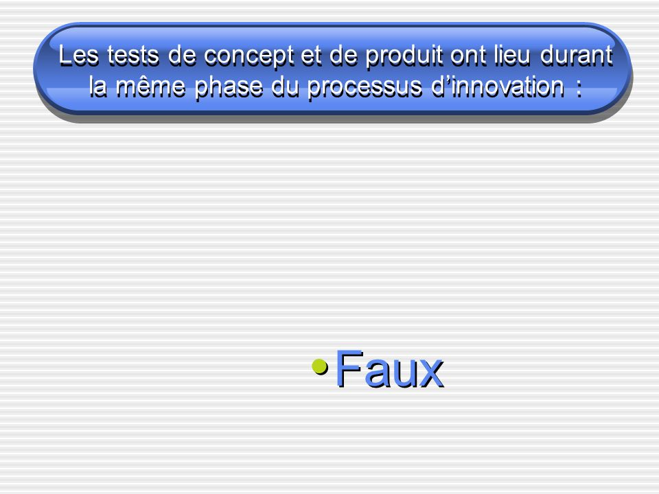 Les tests de concept et de produit ont lieu durant la même phase du processus d'innovation :