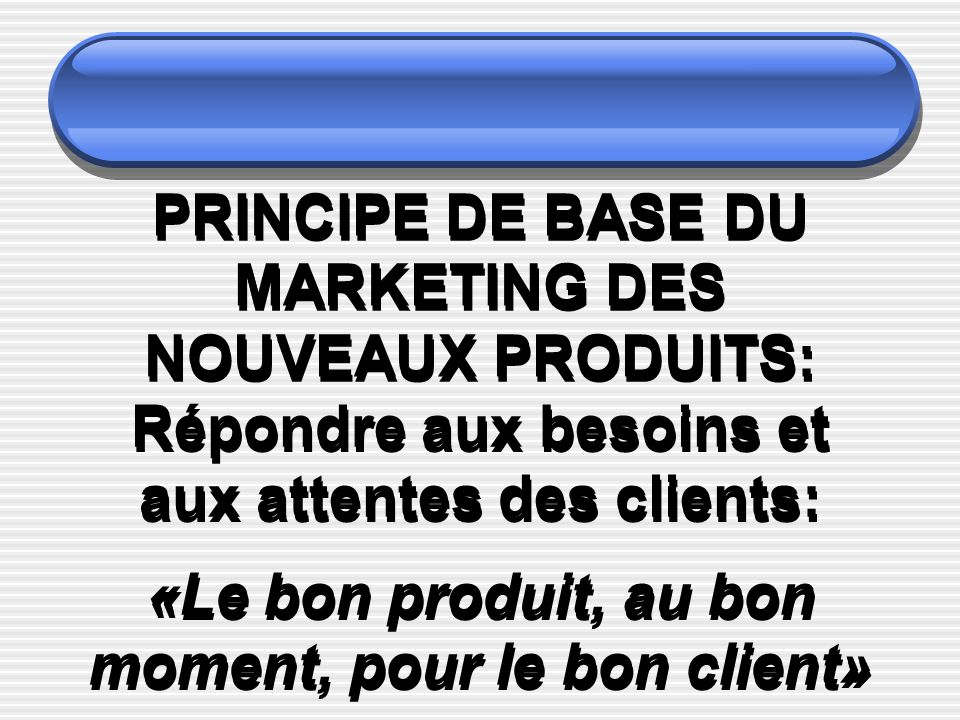 PRINCIPE DE BASE DU MARKETING DES NOUVEAUX PRODUITS: