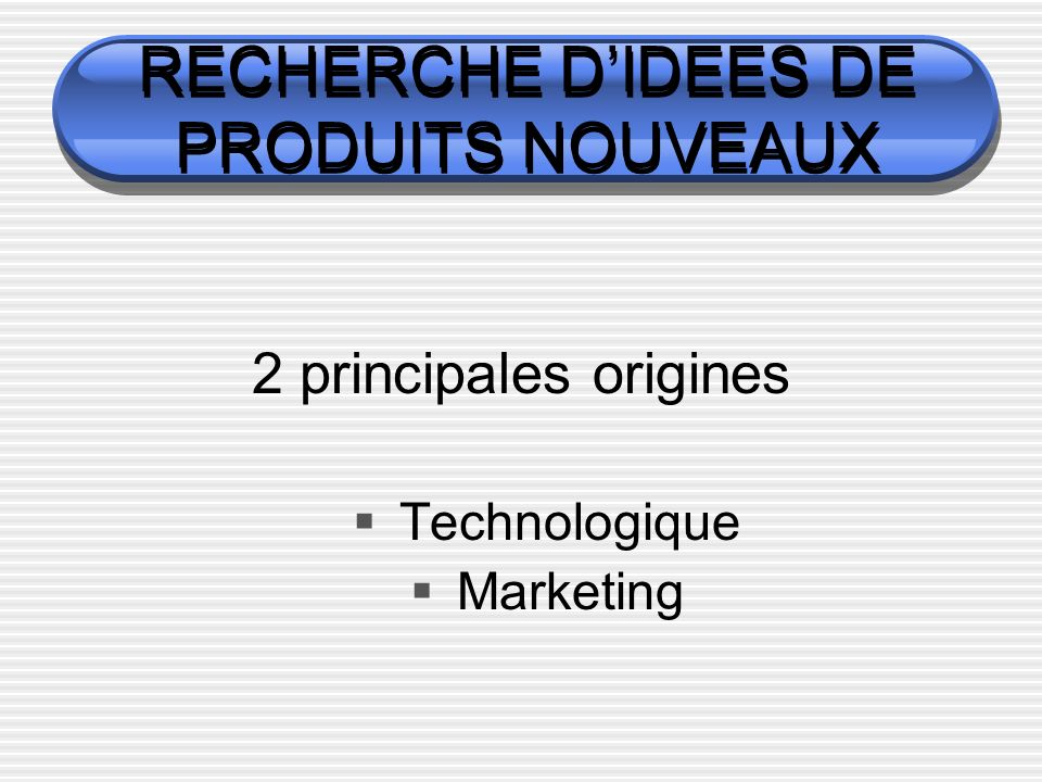 RECHERCHE D'IDEES DE PRODUITS NOUVEAUX