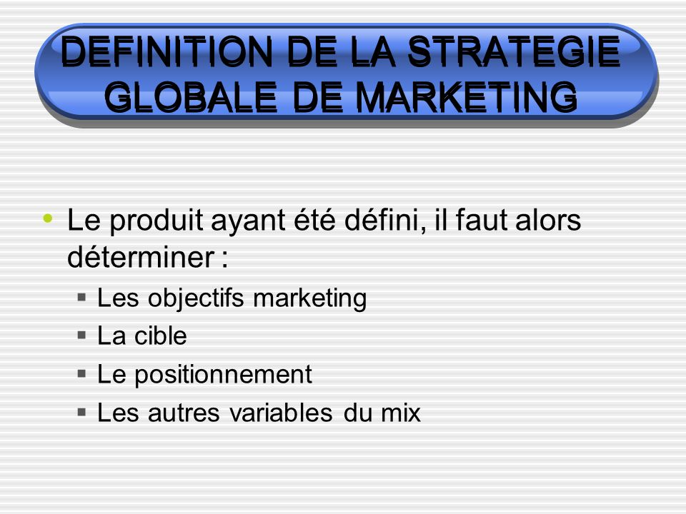 DEFINITION DE LA STRATEGIE GLOBALE DE MARKETING