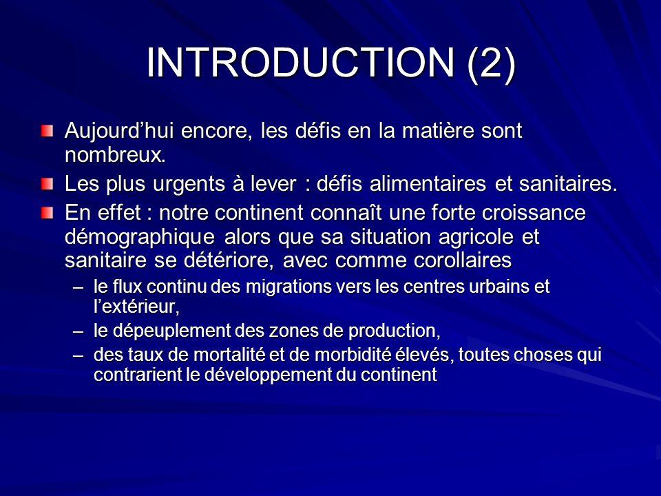 INTRODUCTION (2) Aujourd'hui encore, les défis en la matière sont nombreux. Les plus urgents à lever : défis alimentaires et sanitaires.