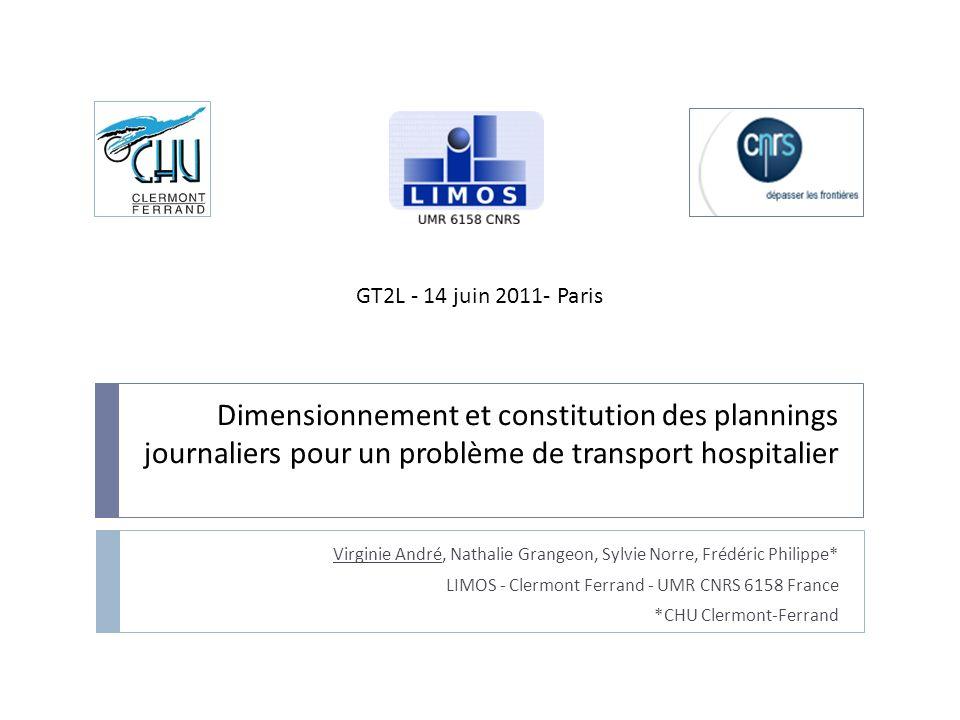 GT2L - 14 juin 2011- Paris Dimensionnement et constitution des plannings journaliers pour un problème de transport hospitalier.