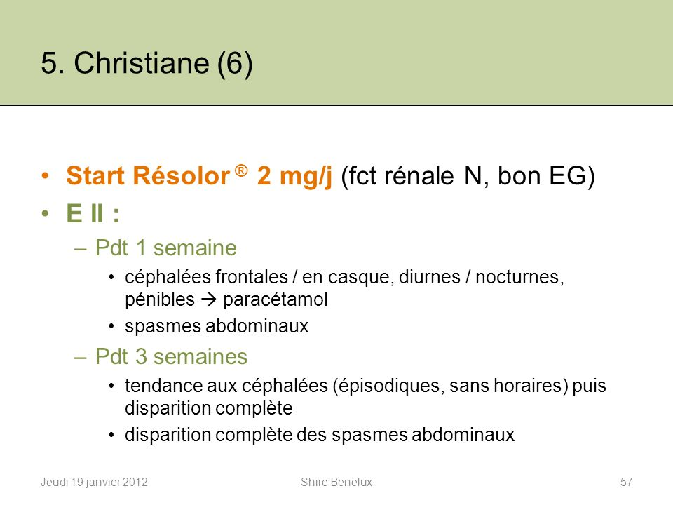 5. Christiane (6) Start Résolor ® 2 mg/j (fct rénale N, bon EG) E II :