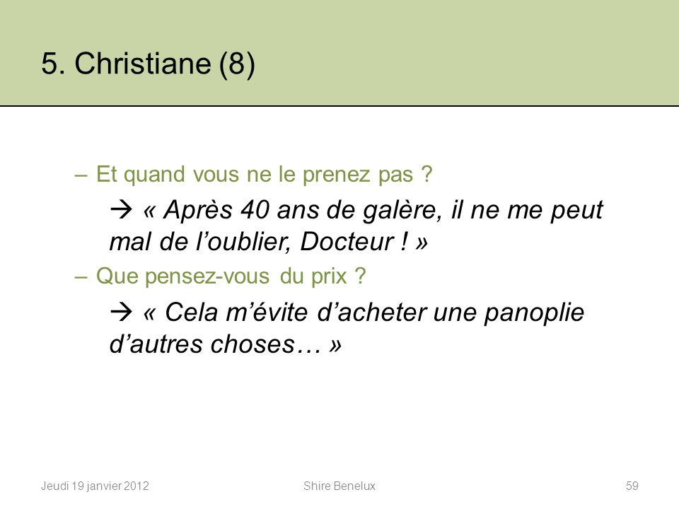 5. Christiane (8) Et quand vous ne le prenez pas  « Après 40 ans de galère, il ne me peut mal de l'oublier, Docteur ! »