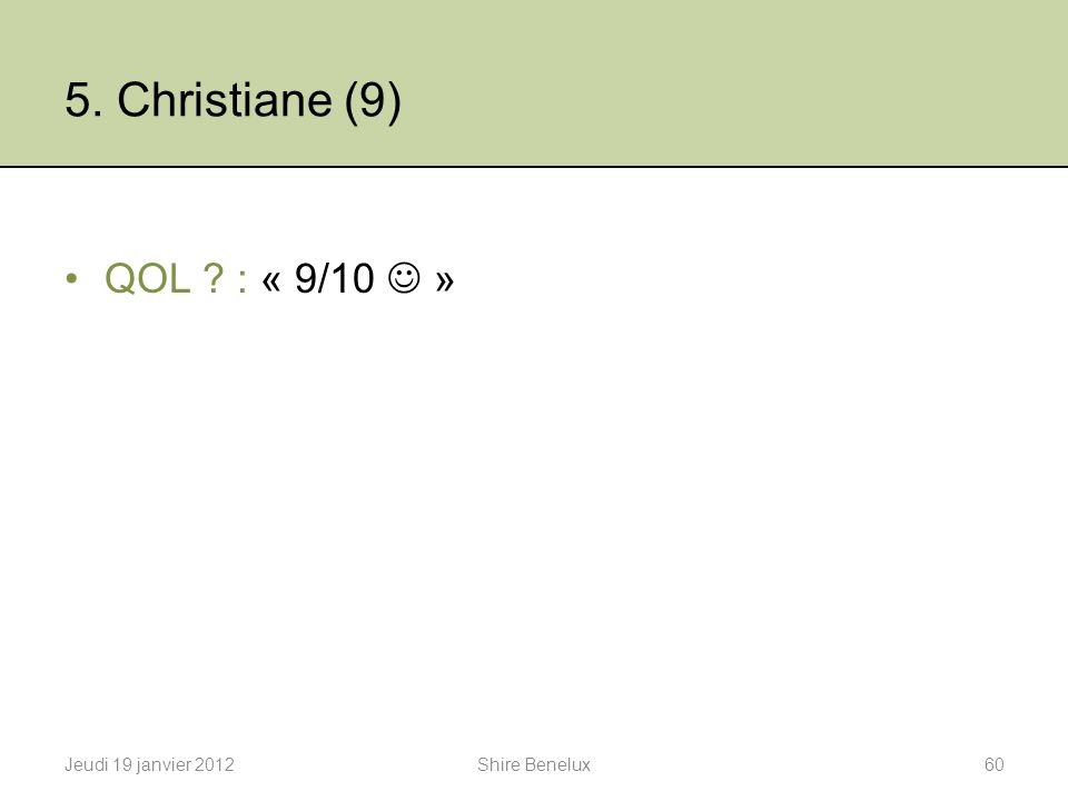 5. Christiane (9) QOL : « 9/10  »