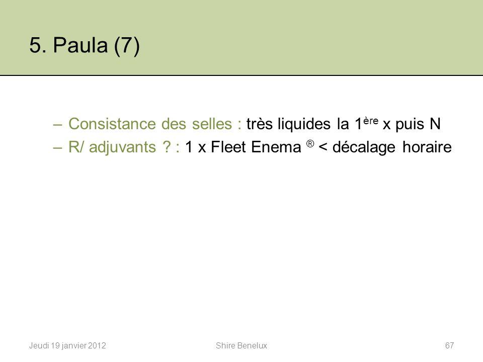 5. Paula (7) Consistance des selles : très liquides la 1ère x puis N