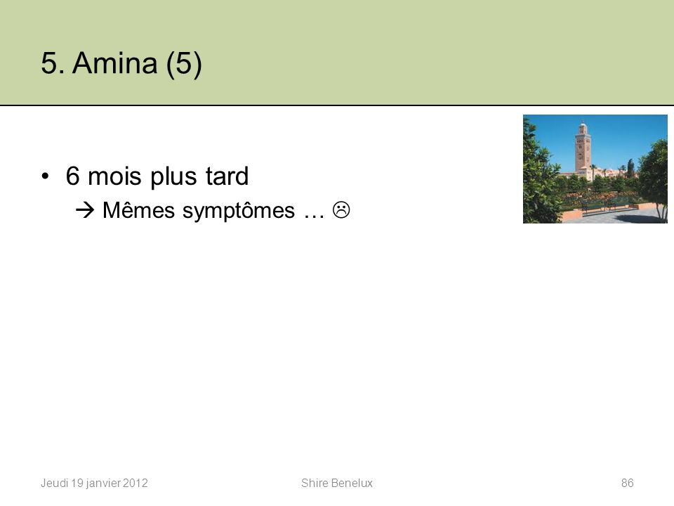 5. Amina (5) 6 mois plus tard  Mêmes symptômes … 