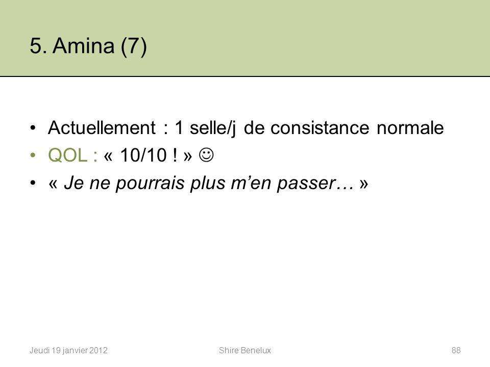 5. Amina (7) Actuellement : 1 selle/j de consistance normale
