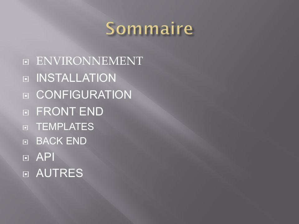 Sommaire ENVIRONNEMENT Installation Configuration Front END Api AUTREs