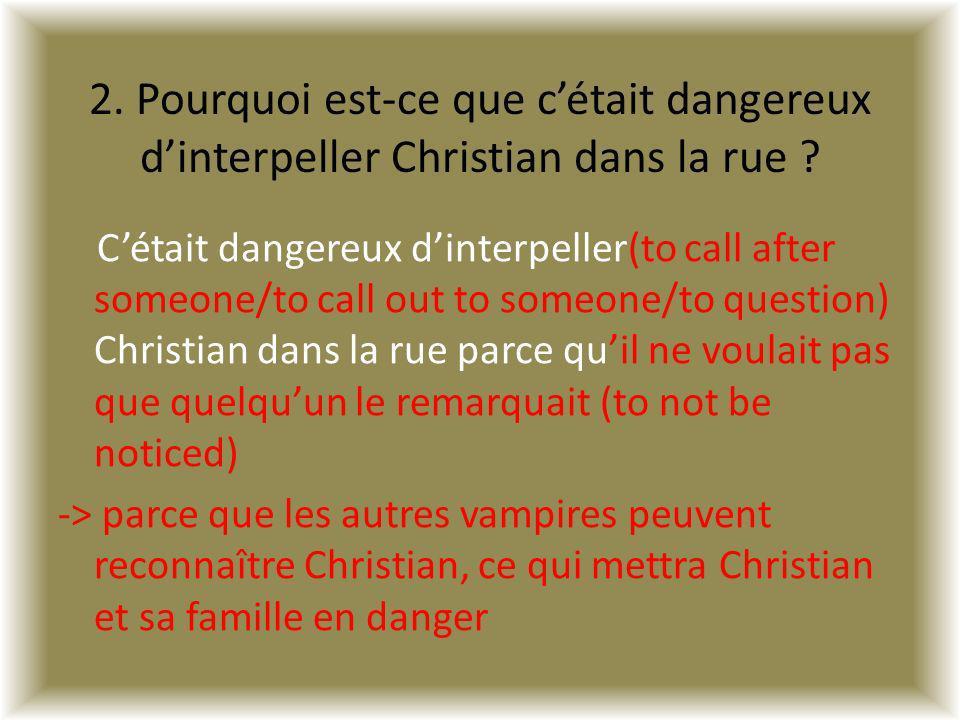 2. Pourquoi est-ce que c'était dangereux d'interpeller Christian dans la rue