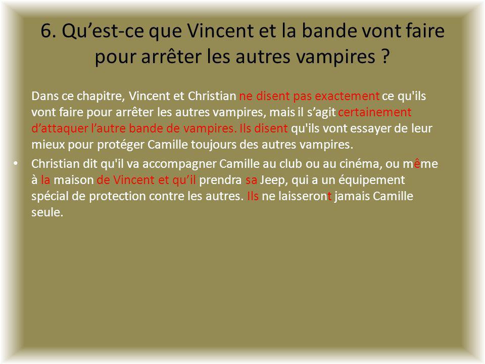 6. Qu'est-ce que Vincent et la bande vont faire pour arrêter les autres vampires