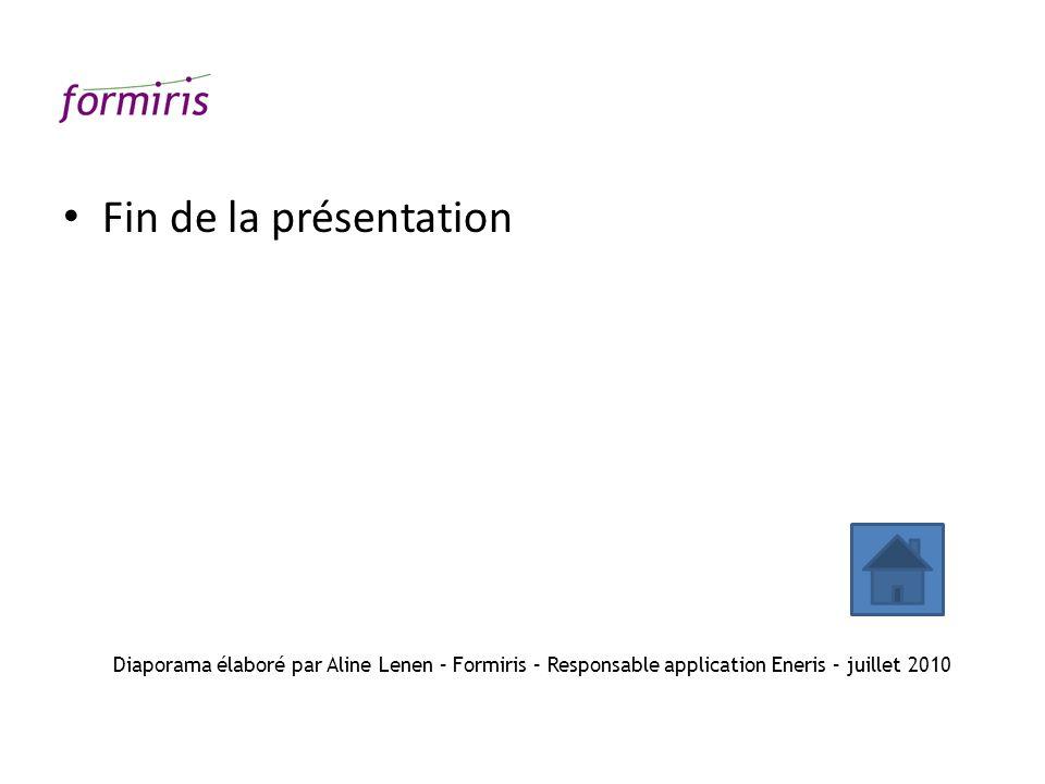 Fin de la présentation Diaporama élaboré par Aline Lenen – Formiris – Responsable application Eneris – juillet 2010.