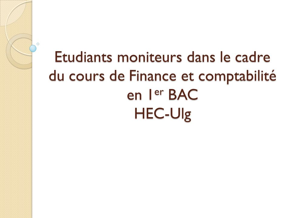 Etudiants moniteurs dans le cadre du cours de Finance et comptabilité en 1er BAC HEC-Ulg