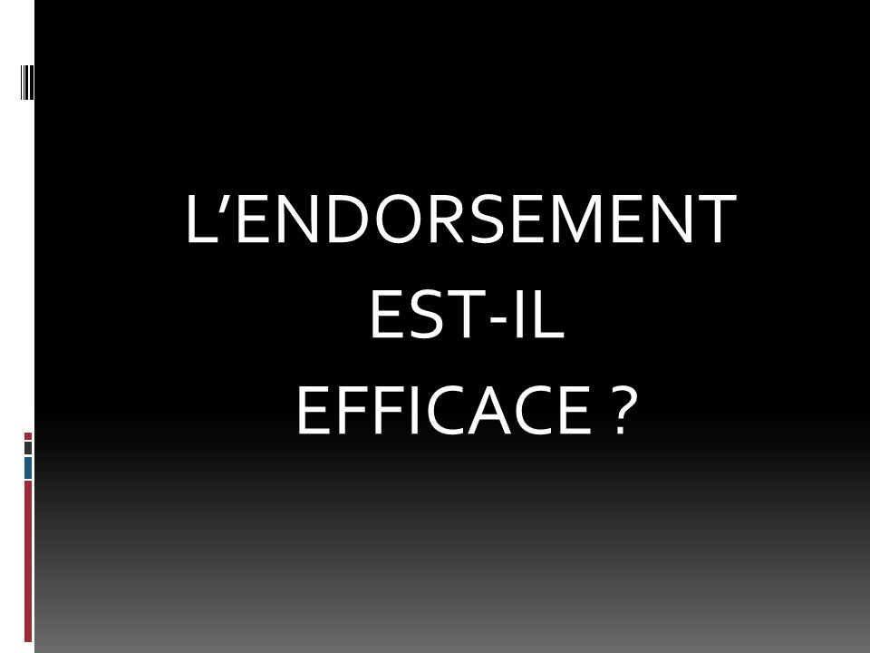 L'ENDORSEMENT EST-IL EFFICACE