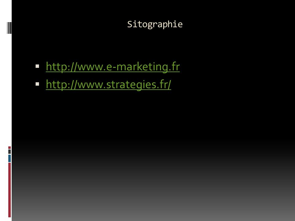 Sitographie http://www.e-marketing.fr http://www.strategies.fr/