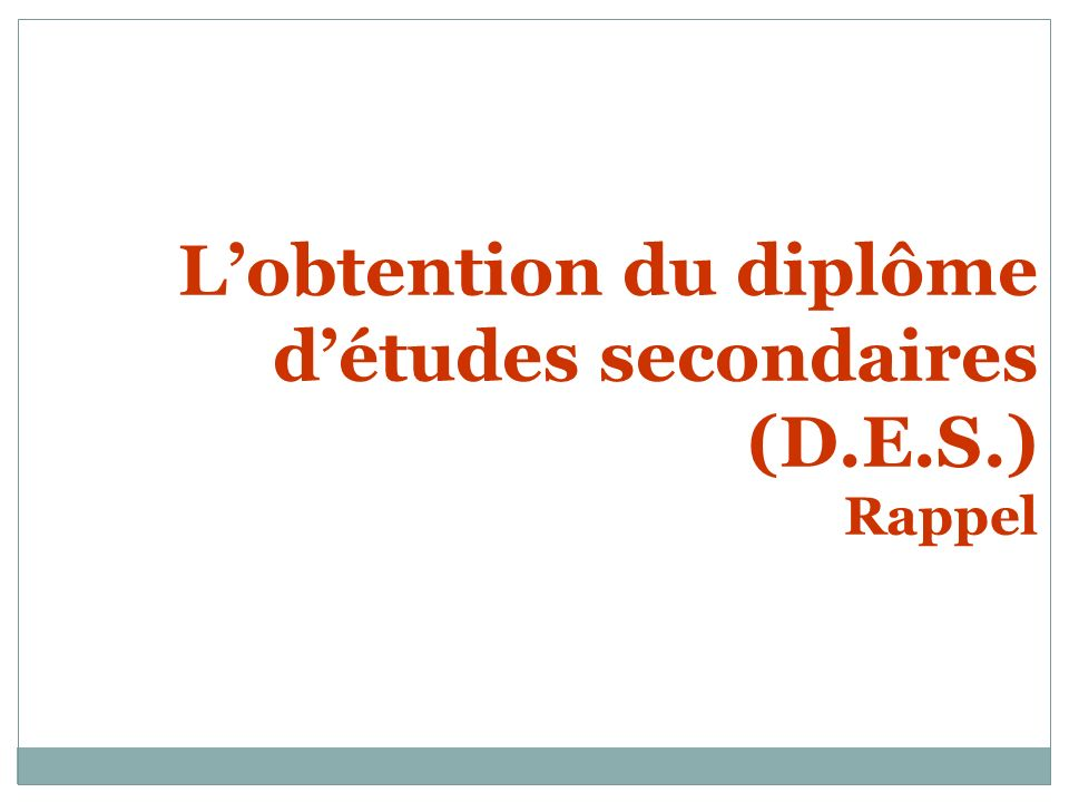L'obtention du diplôme d'études secondaires (D.E.S.) Rappel