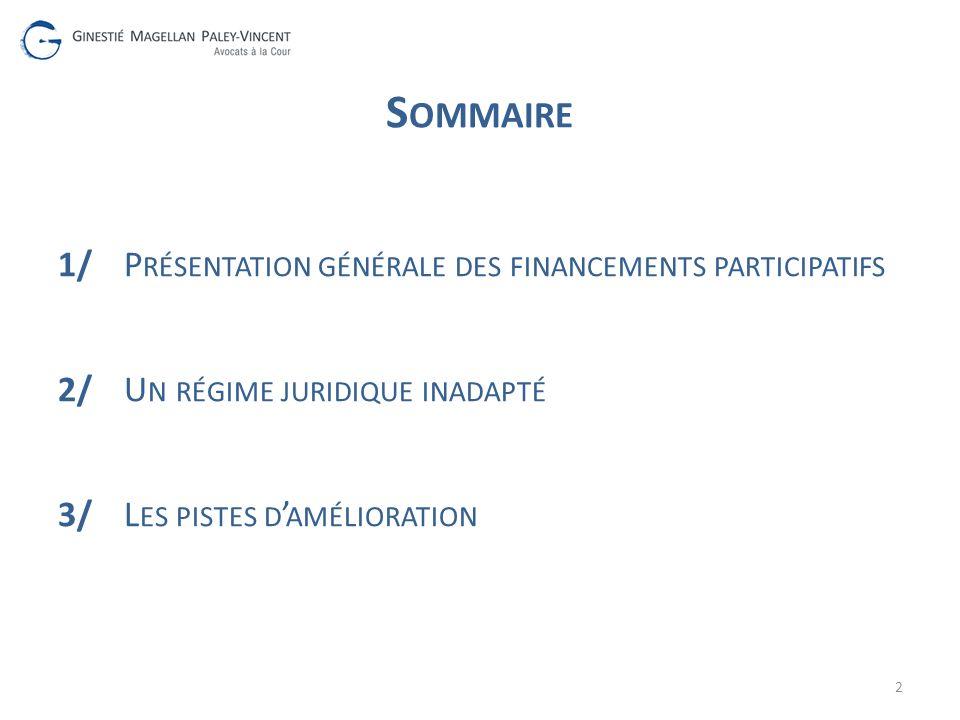 Sommaire 1/ Présentation générale des financements participatifs 2/ Un régime juridique inadapté 3/ Les pistes d'amélioration