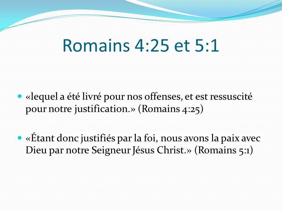 Romains 4:25 et 5:1 «lequel a été livré pour nos offenses, et est ressuscité pour notre justification.» (Romains 4:25)