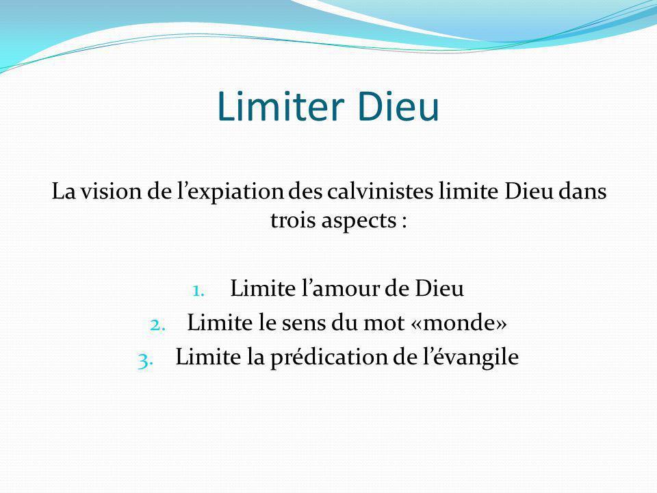 Limiter Dieu La vision de l'expiation des calvinistes limite Dieu dans trois aspects : Limite l'amour de Dieu.