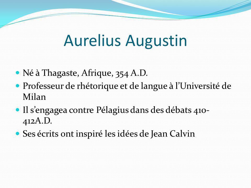 Aurelius Augustin Né à Thagaste, Afrique, 354 A.D.