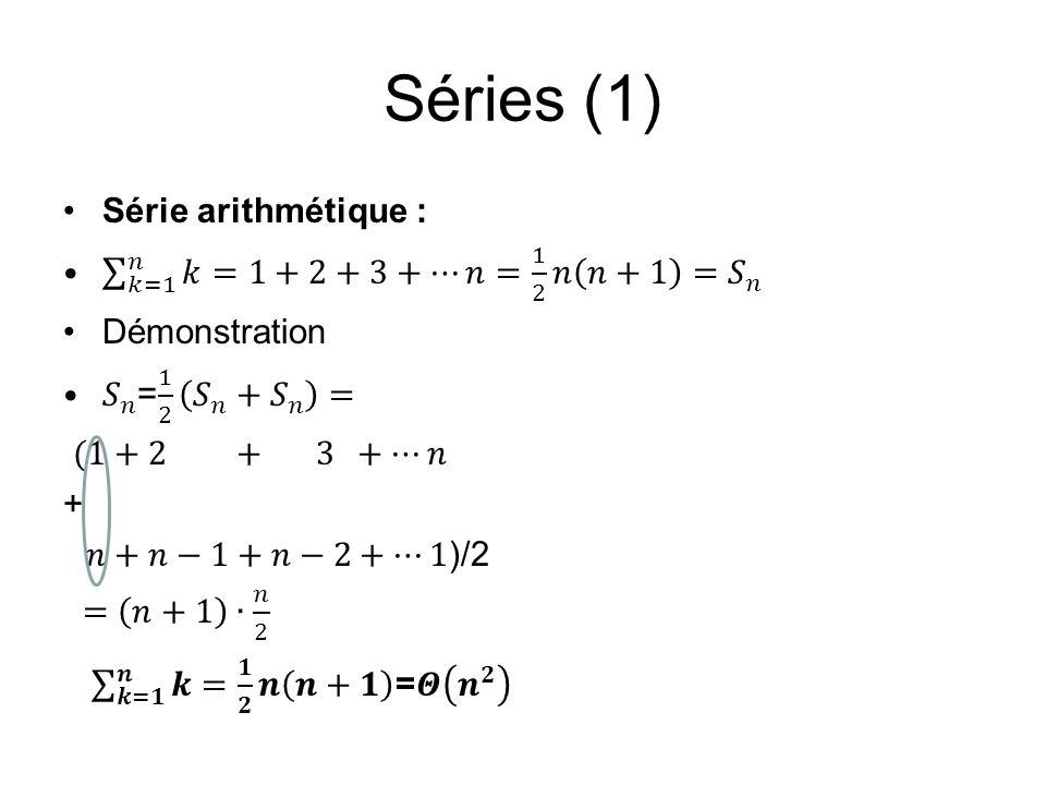Séries (1) Série arithmétique : 𝑘=1 𝑛 𝑘=1+2+3+…𝑛 = 1 2 𝑛 𝑛+1 = 𝑆 𝑛