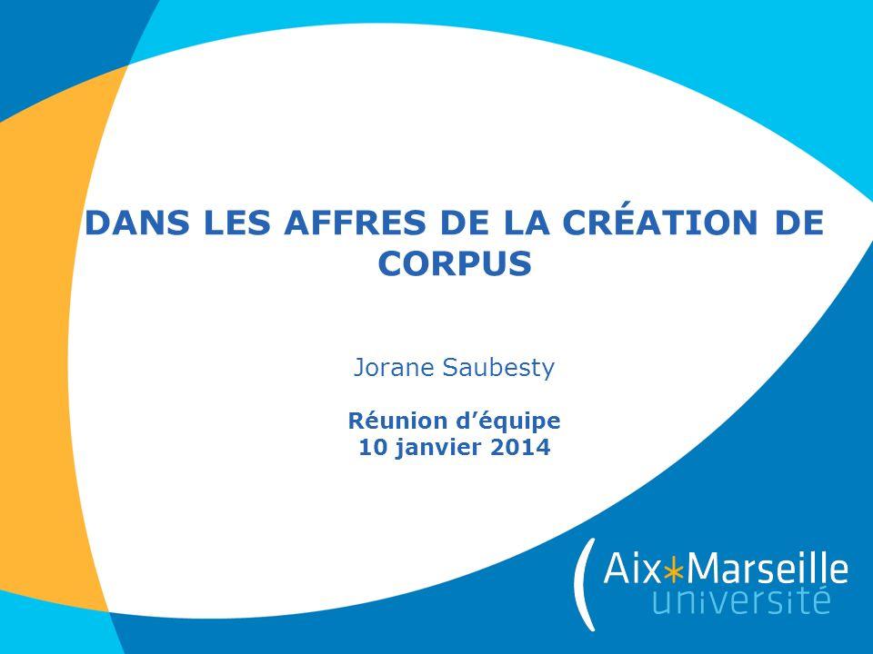 Dans les affres de la création de corpus Jorane Saubesty Réunion d'équipe 10 janvier 2014