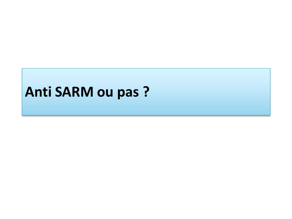 Anti SARM ou pas