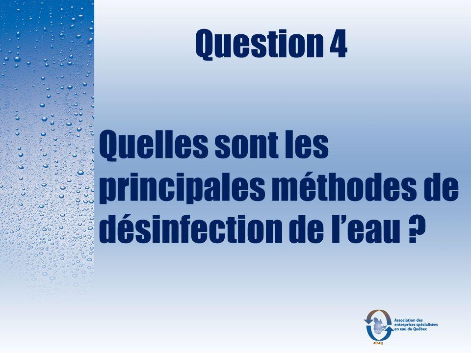 Question 4 Quelles sont les principales méthodes de désinfection de l'eau