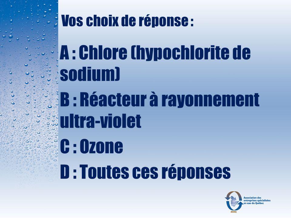 A : Chlore (hypochlorite de sodium)