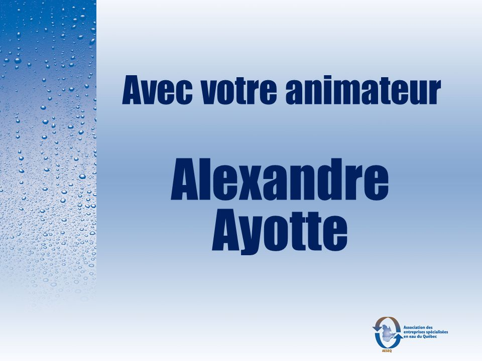 Avec votre animateur Alexandre Ayotte