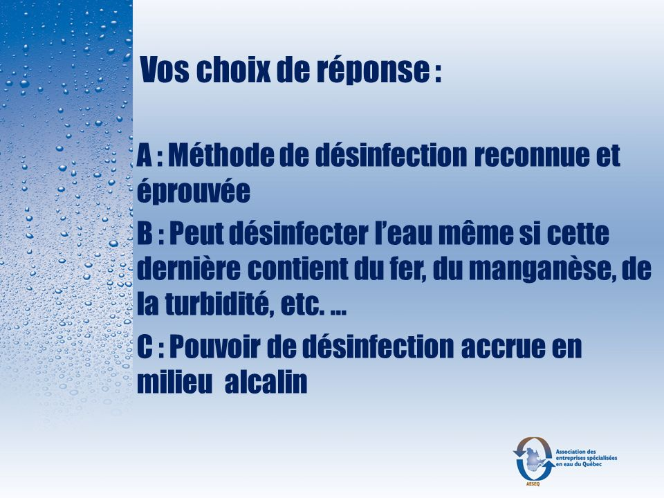 Vos choix de réponse : A : Méthode de désinfection reconnue et éprouvée.