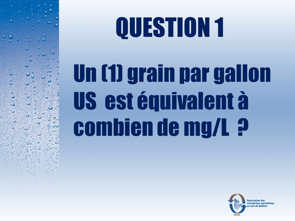 QUESTION 1 Un (1) grain par gallon US est équivalent à combien de mg/L