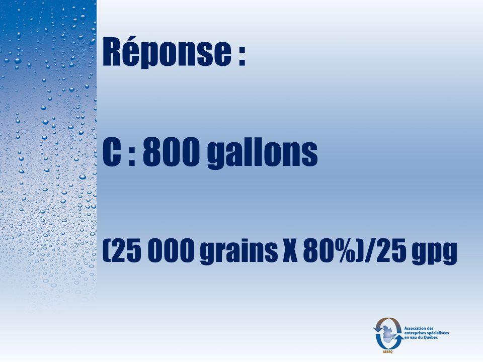 Réponse : C : 800 gallons (25 000 grains X 80%)/25 gpg