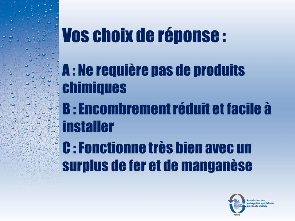 Vos choix de réponse : A : Ne requière pas de produits chimiques