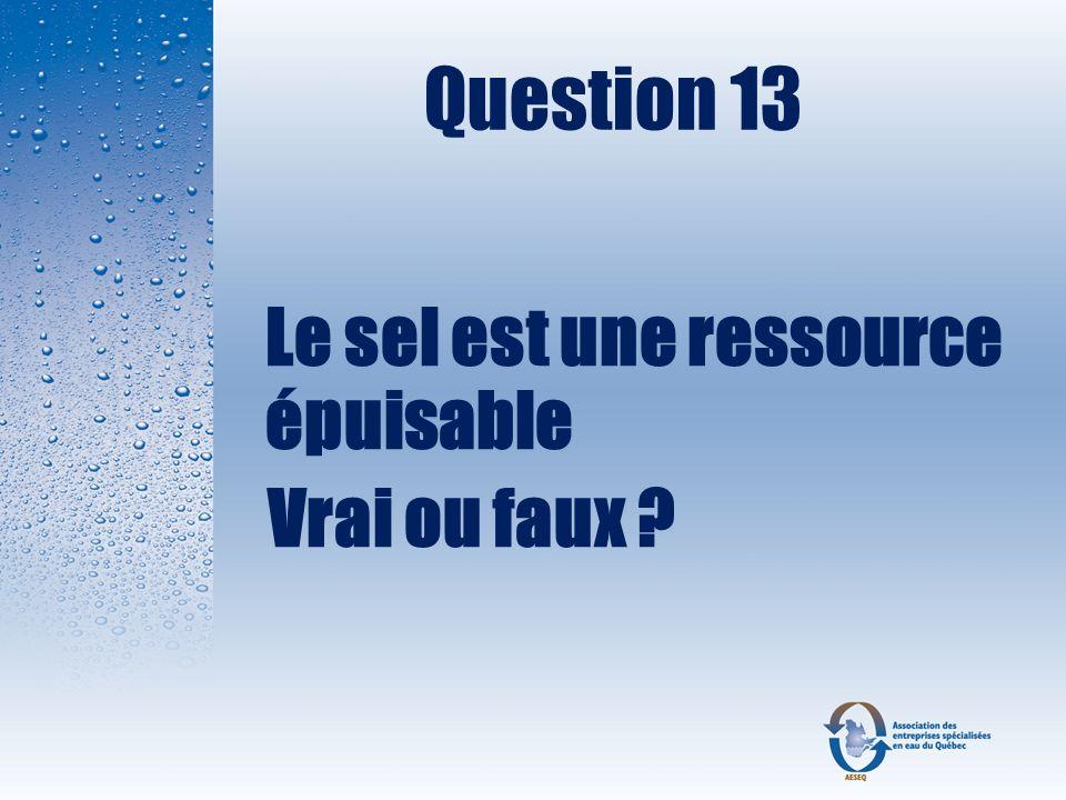 Question 13 Le sel est une ressource épuisable Vrai ou faux