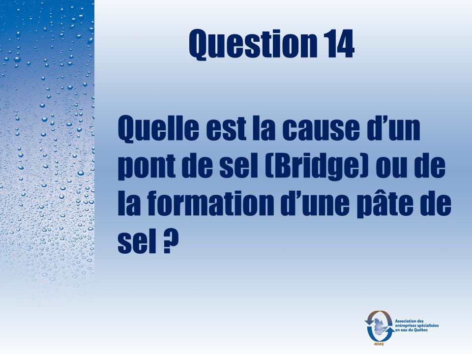 Question 14 Quelle est la cause d'un pont de sel (Bridge) ou de la formation d'une pâte de sel