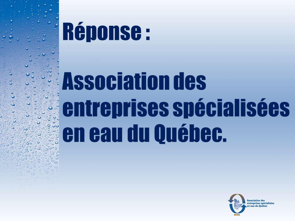 Réponse : Association des entreprises spécialisées en eau du Québec.