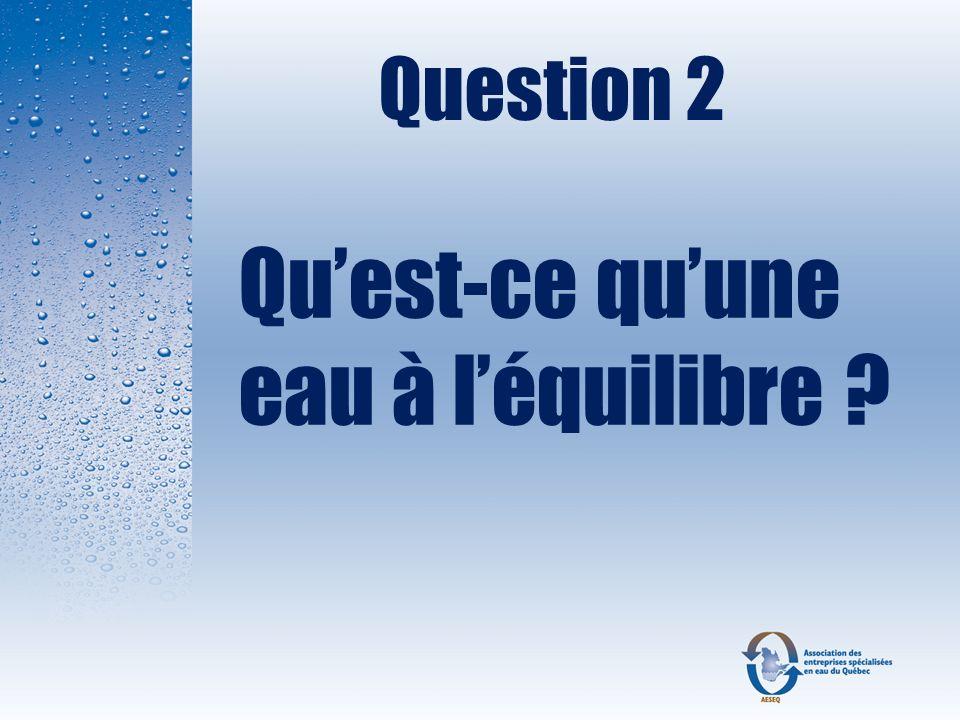 Question 2 Qu'est-ce qu'une eau à l'équilibre