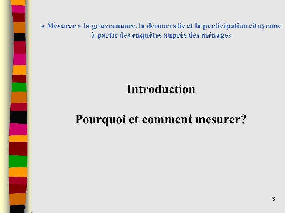 « Mesurer » la gouvernance, la démocratie et la participation citoyenne à partir des enquêtes auprès des ménages Introduction Pourquoi et comment mesurer