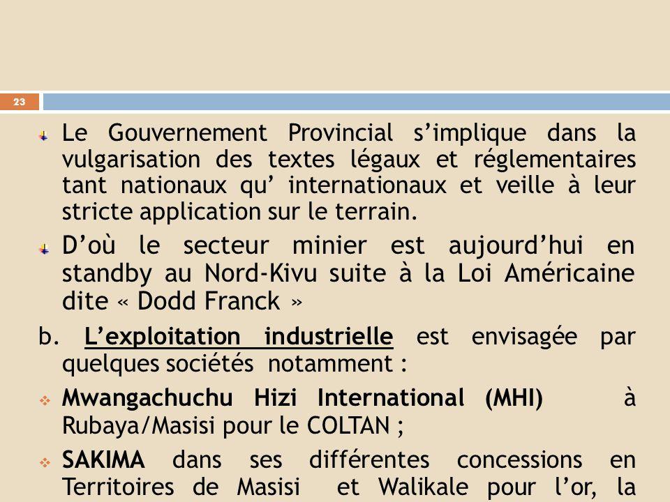 Le Gouvernement Provincial s'implique dans la vulgarisation des textes légaux et réglementaires tant nationaux qu' internationaux et veille à leur stricte application sur le terrain.