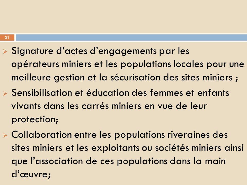 Signature d'actes d'engagements par les opérateurs miniers et les populations locales pour une meilleure gestion et la sécurisation des sites miniers ;