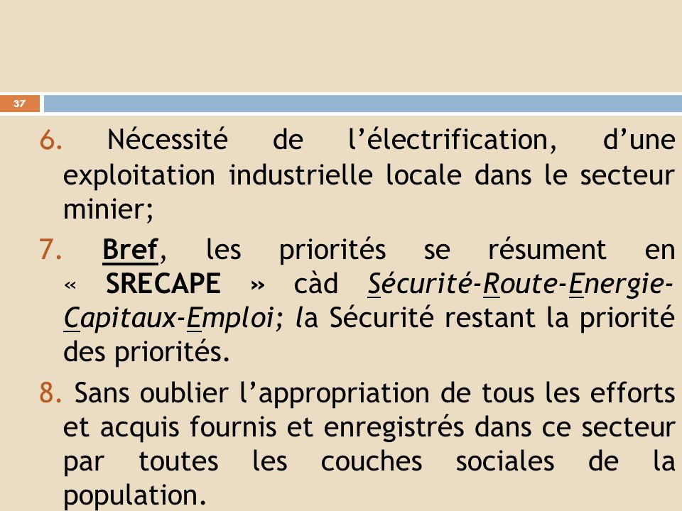6. Nécessité de l'électrification, d'une exploitation industrielle locale dans le secteur minier;