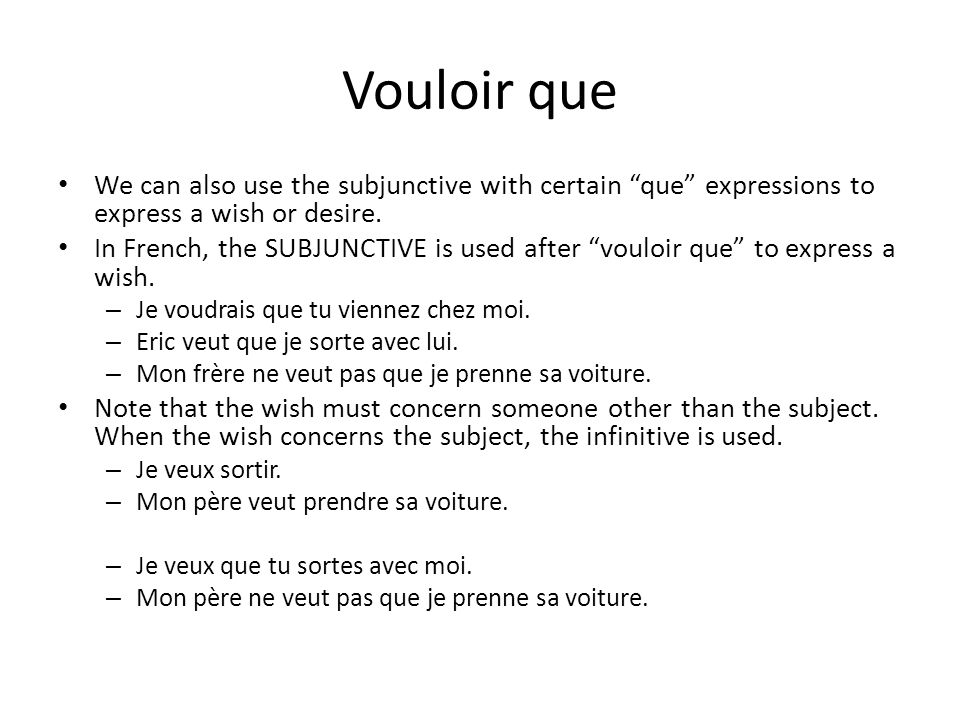 Vouloir que We can also use the subjunctive with certain que expressions to express a wish or desire.