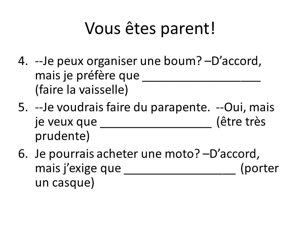 Vous êtes parent! --Je peux organiser une boum –D'accord, mais je préfère que __________________ (faire la vaisselle)