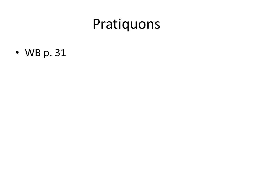 Pratiquons WB p. 31