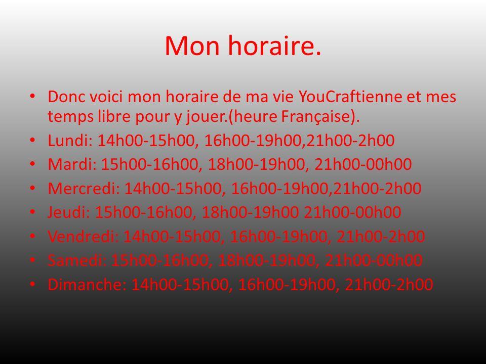 Mon horaire. Donc voici mon horaire de ma vie YouCraftienne et mes temps libre pour y jouer.(heure Française).